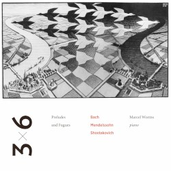 3×6: Preludes and Fugues by Bach ,   Mendelssohn ,   Shostakovich ;   Marcel Worms